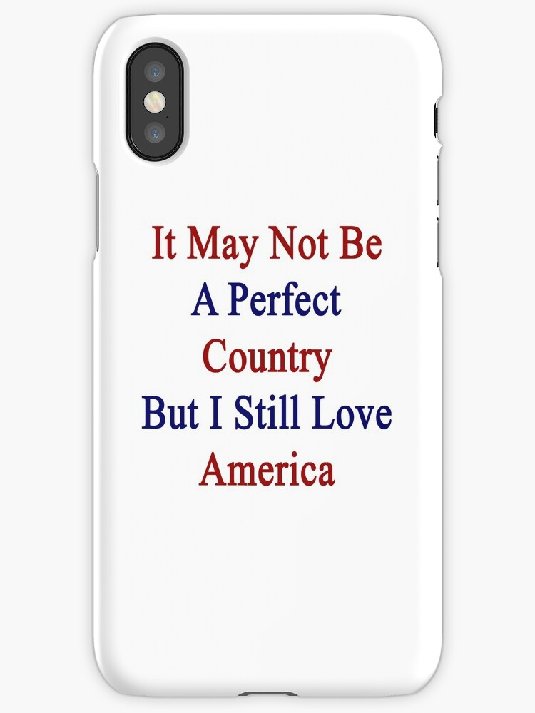 It May Not Be A Perfect Country But I Still Love America  by supernova23