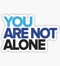 You Are Not Alone - Dear Evan Hansen Sticker