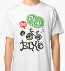 Go Ride a Bike   Classic T-Shirt