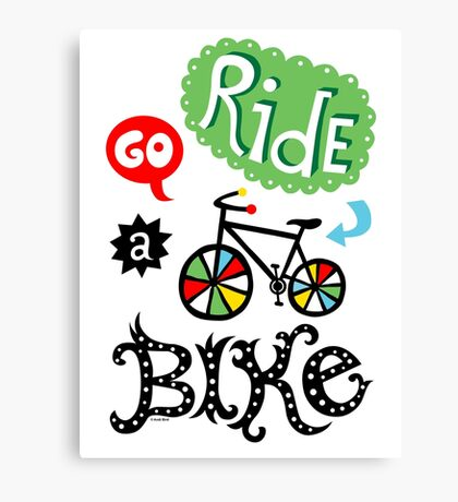 Go Ride a Bike   Canvas Print