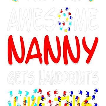 Awesome Nanny Gets Handprints Like This Autism Tee T-Shirt  by JohnSpillma
