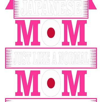 Japanese Mom Just Like A Normal Much Cooler Tshirt T-Shirt  by JohnSpillma