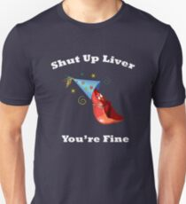 Shut Up Liver You're Fine Funny Drinking Shirt  Unisex T-Shirt