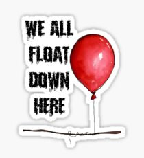 We All Float Down Here Sticker
