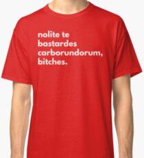Nolite te bastardes corborundorum, bitches (the handmaid's tale) Classic T-Shirt