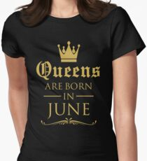 BIRTHDAY QUEENS ARE BORN IN JUNE Womens Fitted T-Shirt