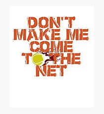Don't Make Me Come To The Net Photographic Print