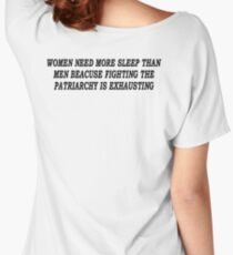 Women Need More Sleep Than Men Because Fighting The Patriarchy Is Exhausting Women's Relaxed Fit T-Shirt