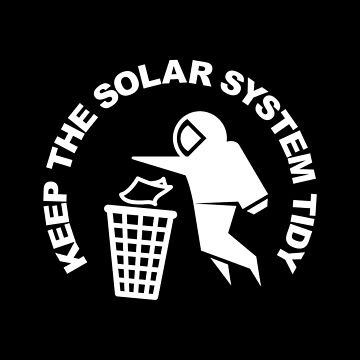Keep the Solar System Tidy - White by SevenHundred