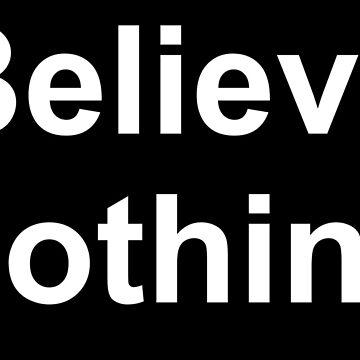 Believe Nothing by nihilistmemes