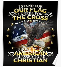 I Stand For Our Flag I Kneel For The Cross American Christian Poster