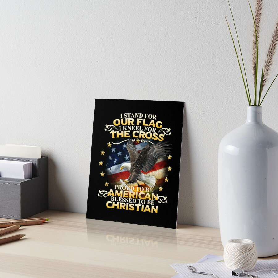 I Stand For Our Flag I Kneel For The Cross American Christian by Shoppy  Vista