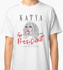 Katya For President! Classic T-Shirt