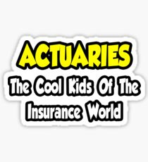 Actuaries ... The Cool Kids Of The Insurance World Sticker