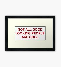 Not All Good Looking People Are Cool Framed Print