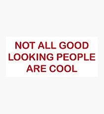 Not All Good Looking People Are Cool Photographic Print
