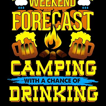 Weekend Forecast Camping With A Chance of Drinking by Gavinstees