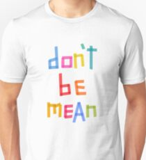 Don't be mean T-Shirt