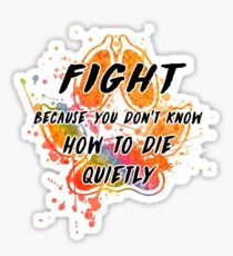 Fight because you don't know how to die quietly (rainbow) Sticker