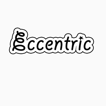 Eccentric by insanevirtue