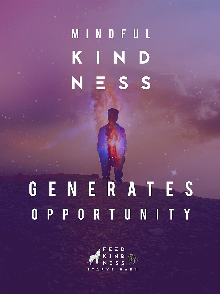Mindful Kindness Generates Opportunity by FeedKindness