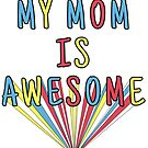 My Mom is Awesome by Nicole a Alley