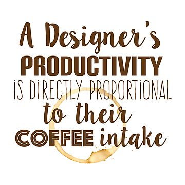Design and coffee are directly proportional by gudders