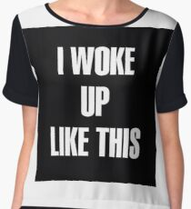 I woke up like this Chiffon Top