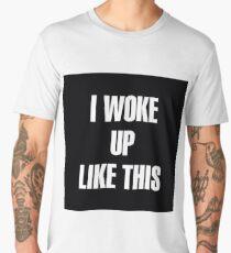 I woke up like this Men's Premium T-Shirt