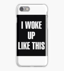 I woke up like this iPhone Case/Skin