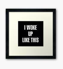 I woke up like this Framed Print