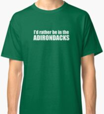 I'd Rather Be In The Adirondacks Classic T-Shirt