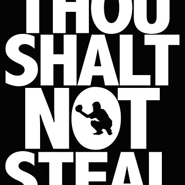 Baseball Funny Design - Thou Shalt Not Steal by kudostees