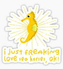 I Just Freaking Love Sea Horses, OK! T-Shirt Sticker