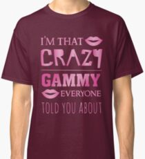I'm that crazy Gammy everyone told you about - proud grandma Classic T-Shirt