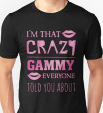 I'm that crazy Gammy everyone told you about - proud grandma Unisex T-Shirt