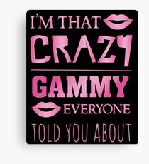 I'm that crazy Gammy everyone told you about - proud grandma Canvas Print