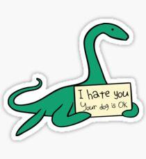 I Hate You, Your Dog Is Okay (Plesiosaur) Sticker
