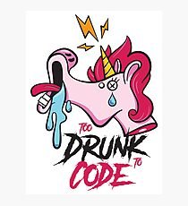 Too Drunk to Code Photographic Print
