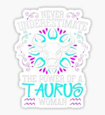 Never Underestimate the power of a Taurus Woman - Best Design Sticker