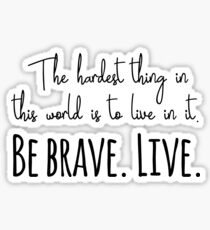 Buffy quotes - Be brave. Live.  Sticker