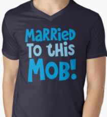 MARRIED to this MOB! Mens V-Neck T-Shirt