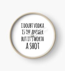 Alcohol funny quotes - I doubt vodka is the answer but it's worth a shot Clock