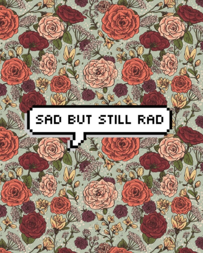 sad but rad by teresa-rose