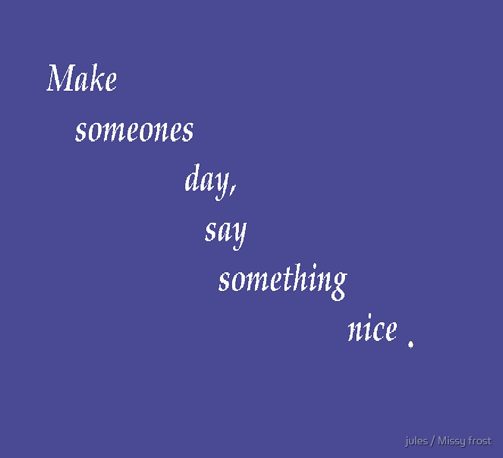 Say something nice... by jules / Missy frost