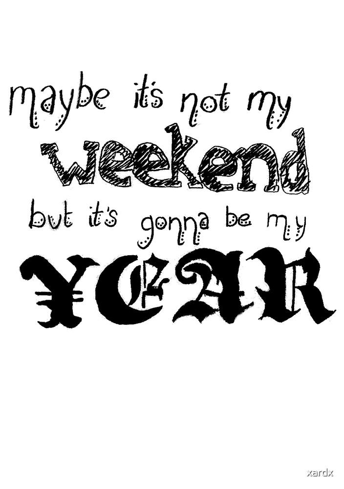 Maybe It's Not My Weekend by xardx