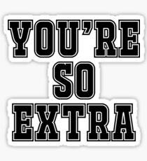 You're so extra Sticker