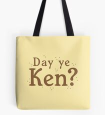 Dae Ye Ken? (do you understand in Scottish lingo) Tote Bag