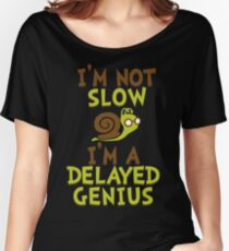 I'm Not Slow, I'm A Delayed Genius College Life Expert Prodigy Humor Women's Relaxed Fit T-Shirt