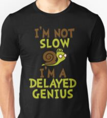 I'm Not Slow, I'm A Delayed Genius College Life Expert Prodigy Humor Unisex T-Shirt